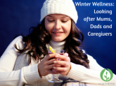 Winter Wellness: Looking after Mums, Dads and Caregivers